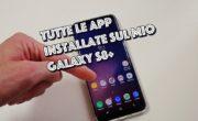 Le app che ho installato sul mio Samsung Galaxy S8+. Video!