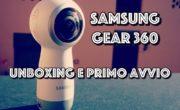 Samsung GEAR 360 (2017) : Unboxing e primo avvio! | Come impostarla.
