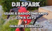 Dji Spark : Come usare il radiocomando con il cavo e secondo giorno di volo con riprese! (Video)