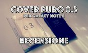 Recensione Cover 0.3 PURO per Galaxy Note 8. Un Must Have!