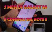 Samsung Galaxy S8+ dopo 5 mesi e consigli sul Note 8.