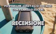 Recensione PowerBank Aukey solare da 12.000 mAh, con torcia e accendino!